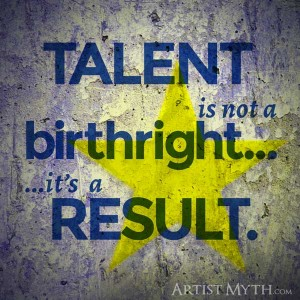Talent is not a birthright it's a result