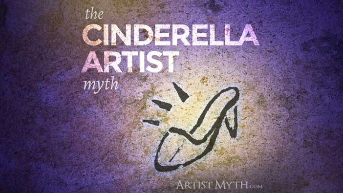 The Cinderella Artist Myth